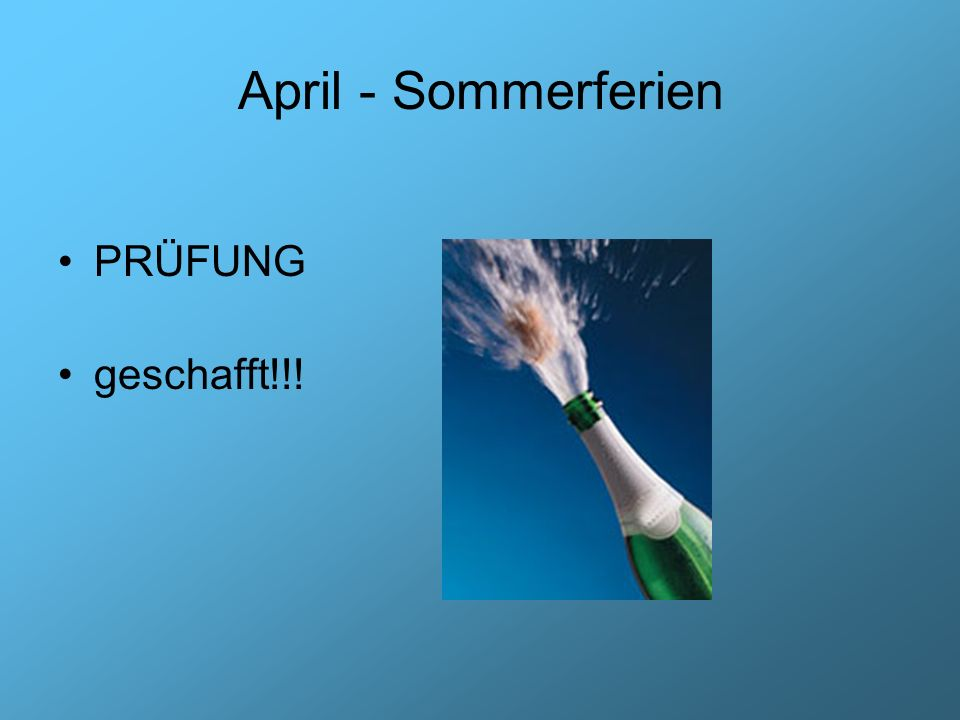 April - Sommerferien PRÜFUNG geschafft!!!