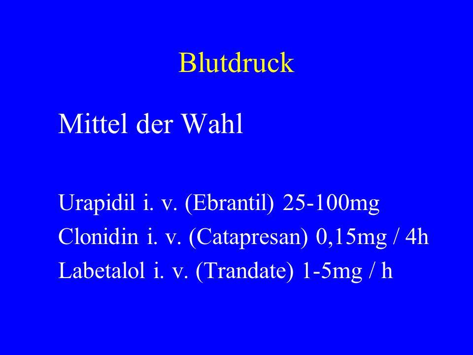 Blutdruck Mittel der Wahl Urapidil i. v. (Ebrantil) 25-100mg