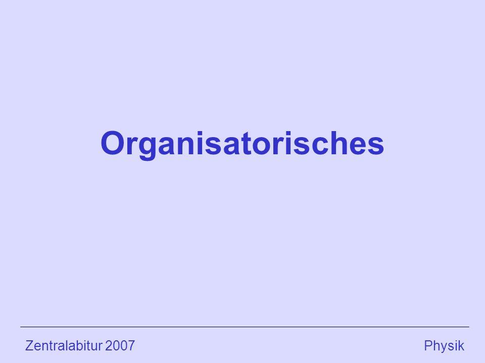 Organisatorisches Zentralabitur 2007 Physik.