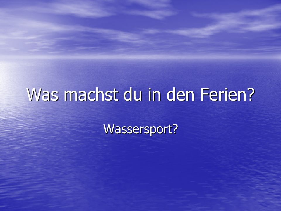 Was machst du in den Ferien