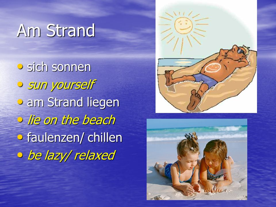 Am Strand sich sonnen sun yourself am Strand liegen lie on the beach