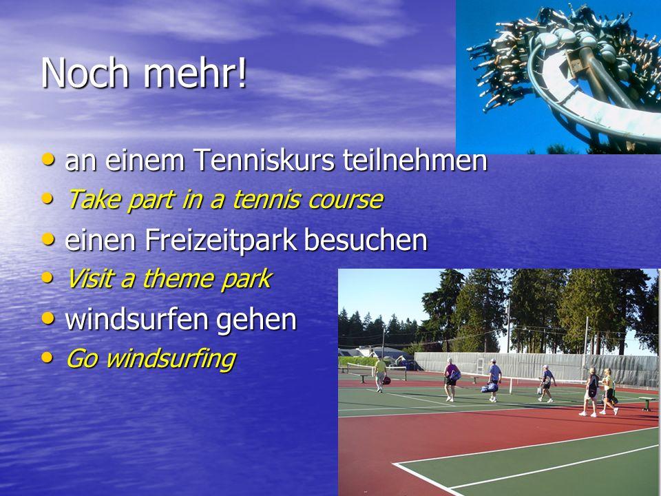 Noch mehr! an einem Tenniskurs teilnehmen einen Freizeitpark besuchen