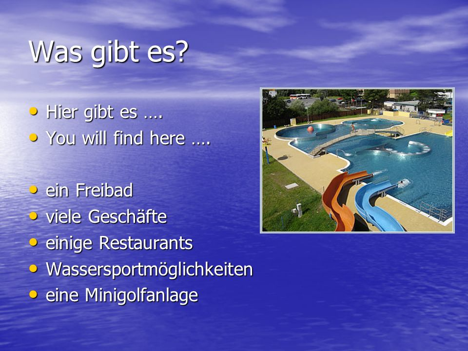 Was gibt es Hier gibt es …. You will find here …. ein Freibad
