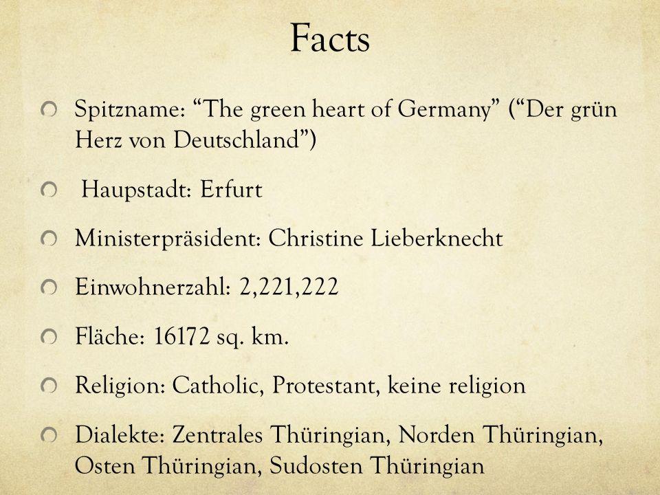 Facts Spitzname: The green heart of Germany ( Der grün Herz von Deutschland ) Haupstadt: Erfurt.