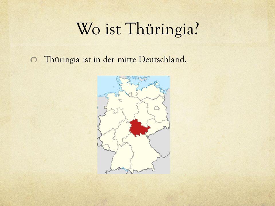 Wo ist Thüringia Thüringia ist in der mitte Deutschland.