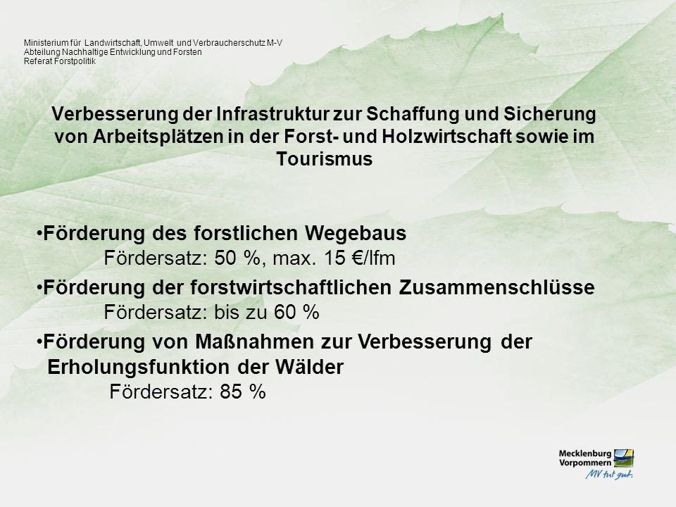 Förderung des forstlichen Wegebaus Fördersatz: 50 %, max. 15 €/lfm