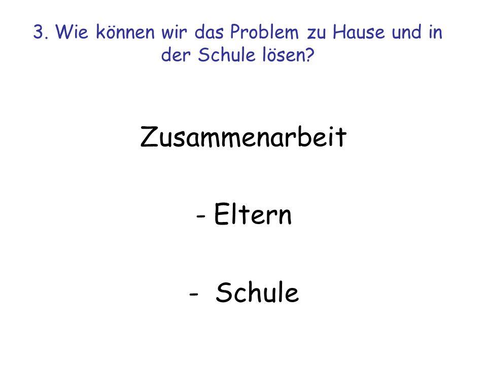 3. Wie können wir das Problem zu Hause und in der Schule lösen