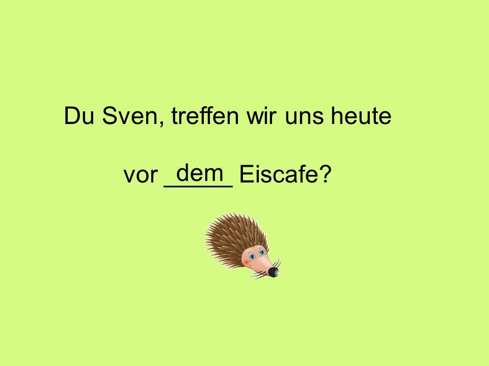 Du Sven, treffen wir uns heute