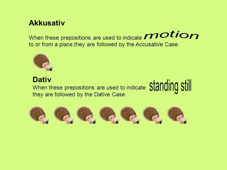 standing still Akkusativ Dativ
