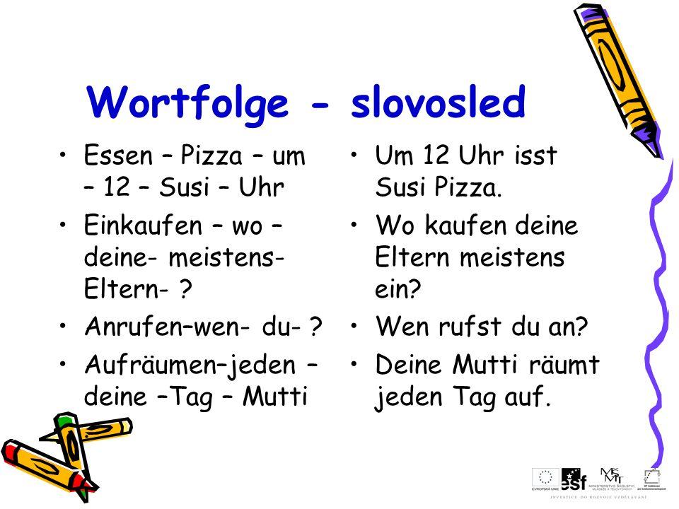 Wortfolge - slovosled Essen – Pizza – um – 12 – Susi – Uhr