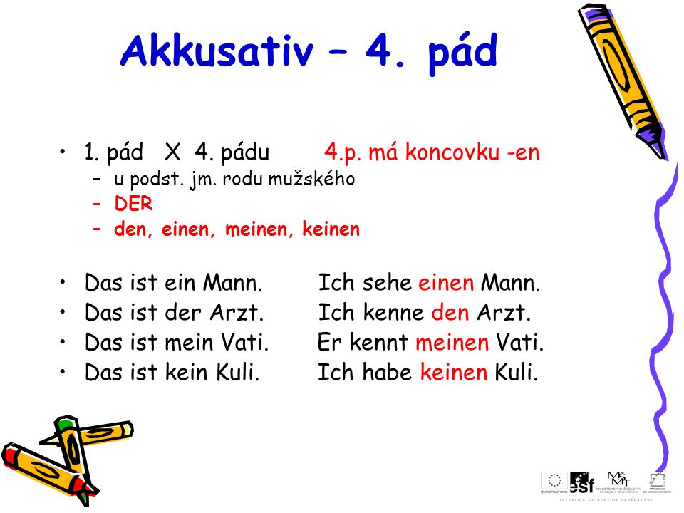 Akkusativ – 4. pád 1. pád X 4. pádu 4.p. má koncovku -en
