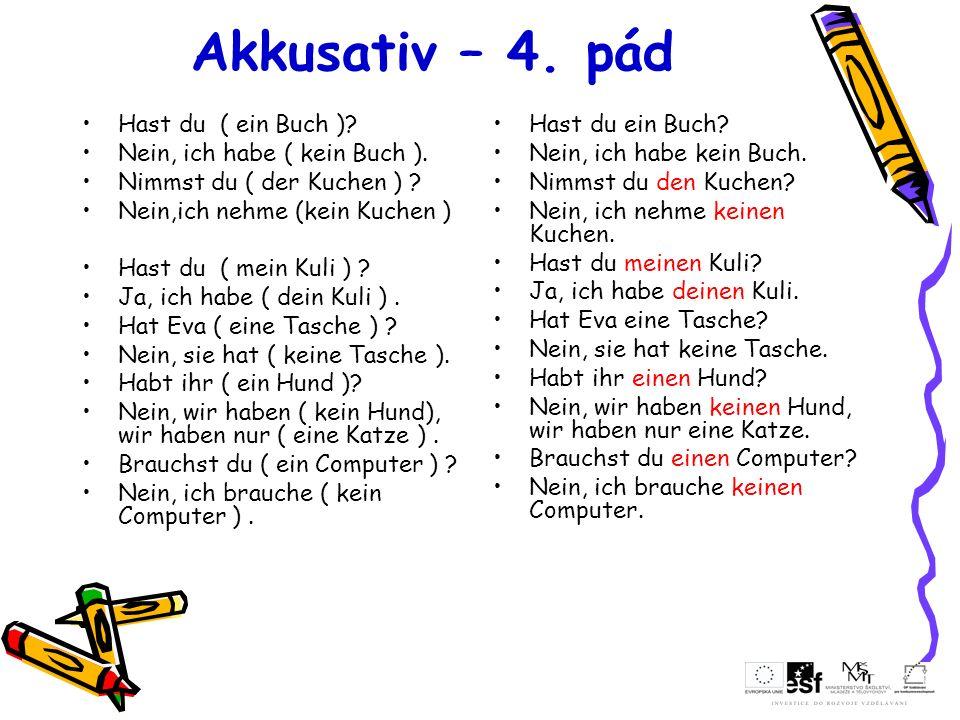 Akkusativ – 4. pád Hast du ( ein Buch ) Nein, ich habe ( kein Buch ).