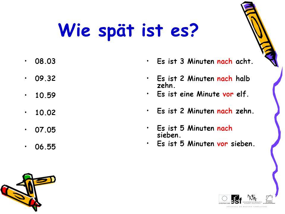 Wie spät ist es 08.03. 09.32. 10.59. 10.02. 07.05. 06.55. Es ist 3 Minuten nach acht. Es ist 2 Minuten nach halb zehn.