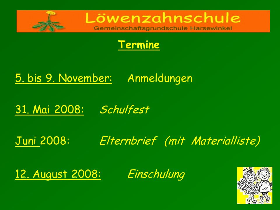 Termine 5. bis 9. November: Anmeldungen. 31. Mai 2008: Schulfest. Juni 2008: Elternbrief (mit Materialliste)