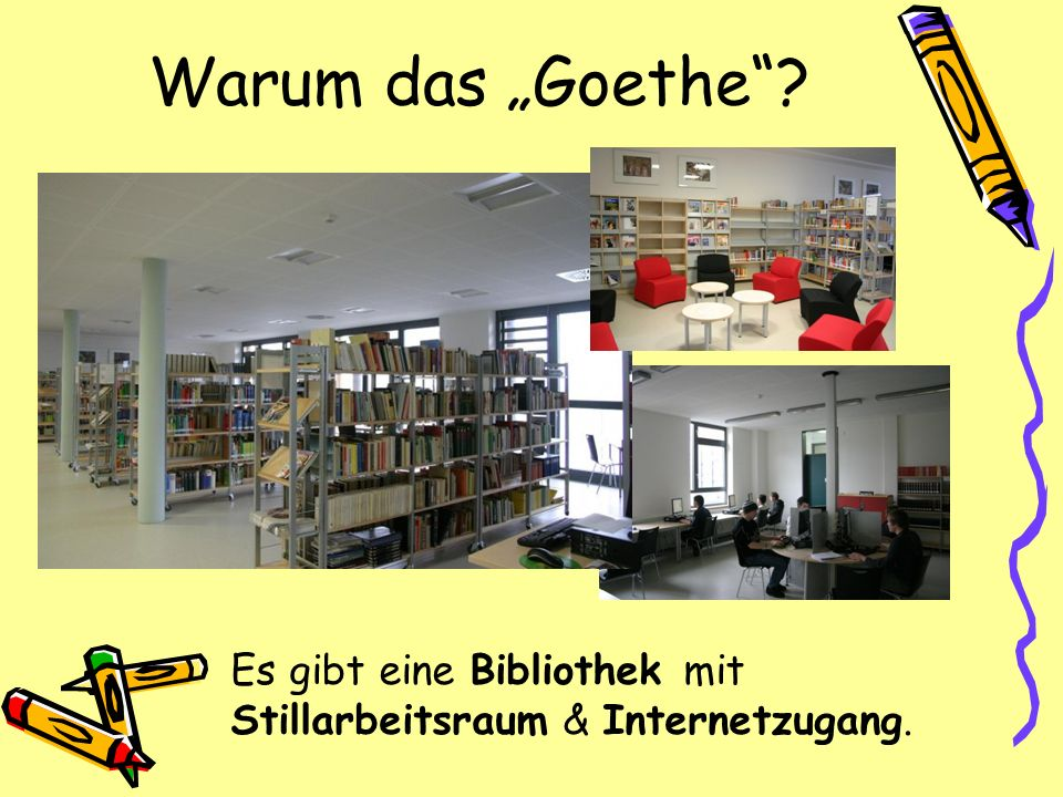 """Warum das """"Goethe Es gibt eine Bibliothek mit Stillarbeitsraum & Internetzugang."""