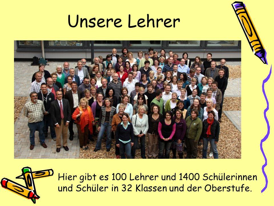 Unsere Lehrer Hier gibt es 100 Lehrer und 1400 Schülerinnen und Schüler in 32 Klassen und der Oberstufe.