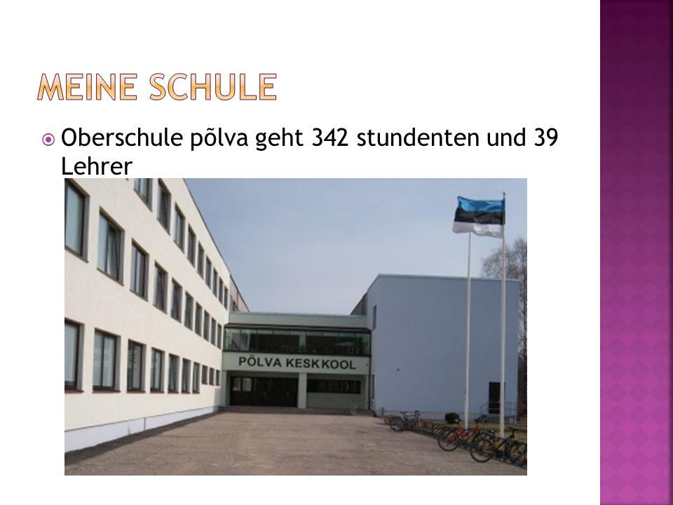 Meine schule Oberschule põlva geht 342 stundenten und 39 Lehrer