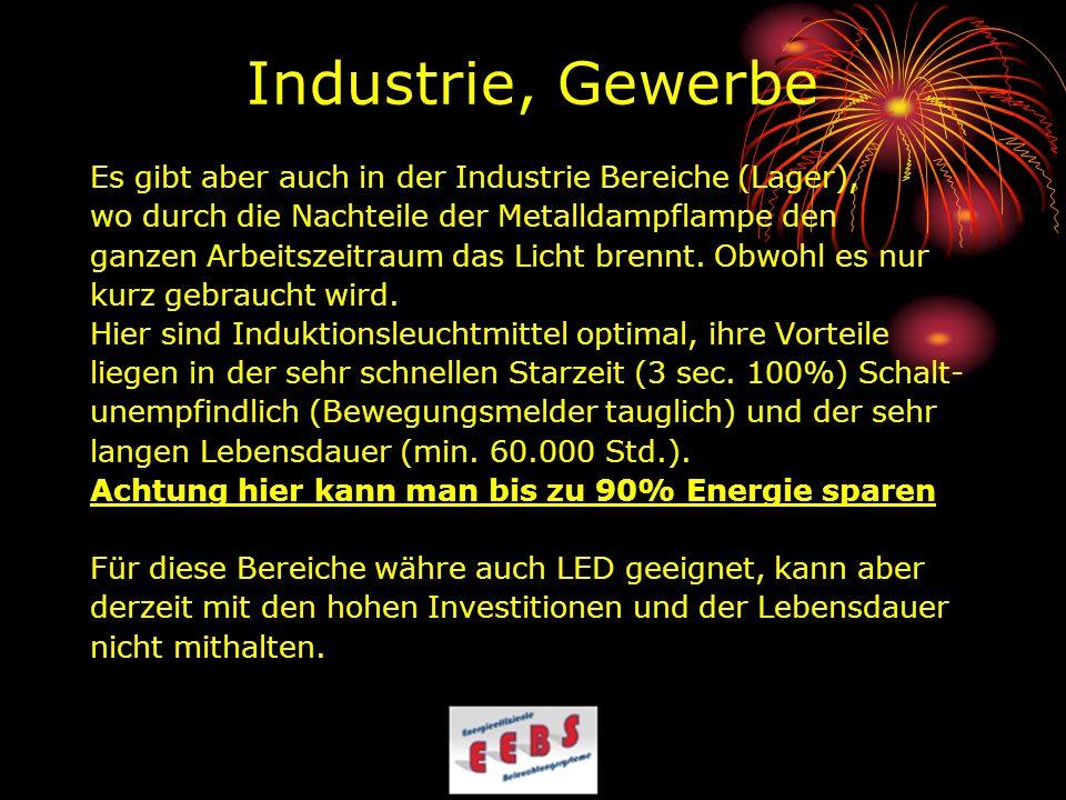 Industrie, Gewerbe Es gibt aber auch in der Industrie Bereiche (Lager), wo durch die Nachteile der Metalldampflampe den.