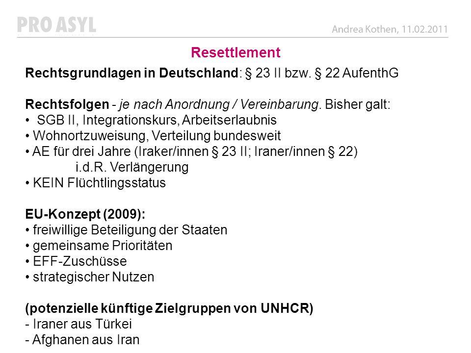 Resettlement Rechtsgrundlagen in Deutschland: § 23 II bzw. § 22 AufenthG. Rechtsfolgen - je nach Anordnung / Vereinbarung. Bisher galt: