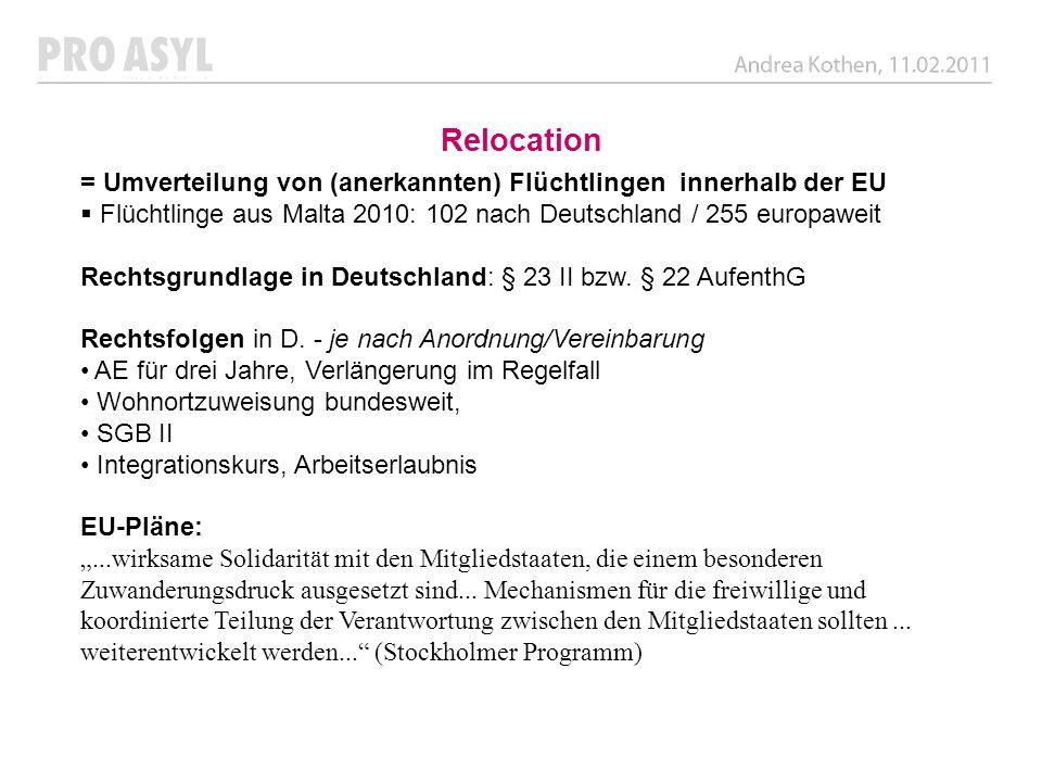 Relocation = Umverteilung von (anerkannten) Flüchtlingen innerhalb der EU. Flüchtlinge aus Malta 2010: 102 nach Deutschland / 255 europaweit.