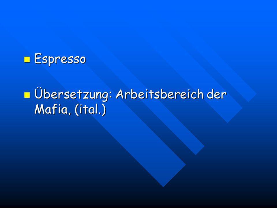 Espresso Übersetzung: Arbeitsbereich der Mafia, (ital.)
