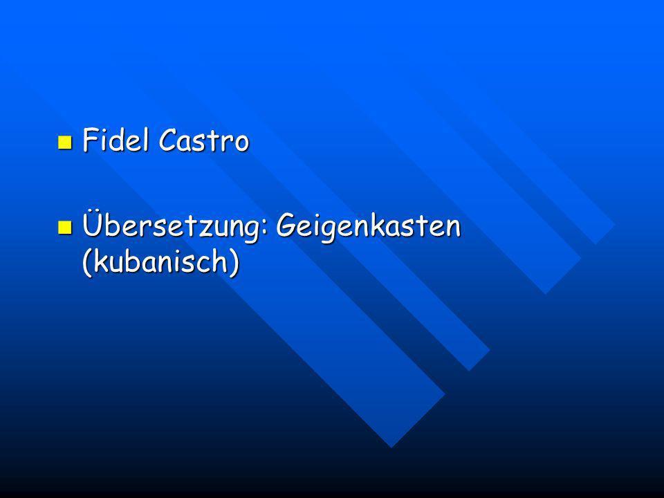 Fidel Castro Übersetzung: Geigenkasten (kubanisch)