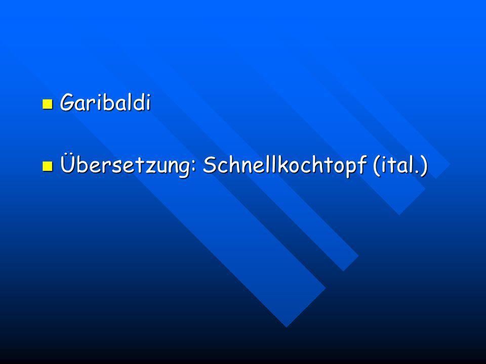 Garibaldi Übersetzung: Schnellkochtopf (ital.)
