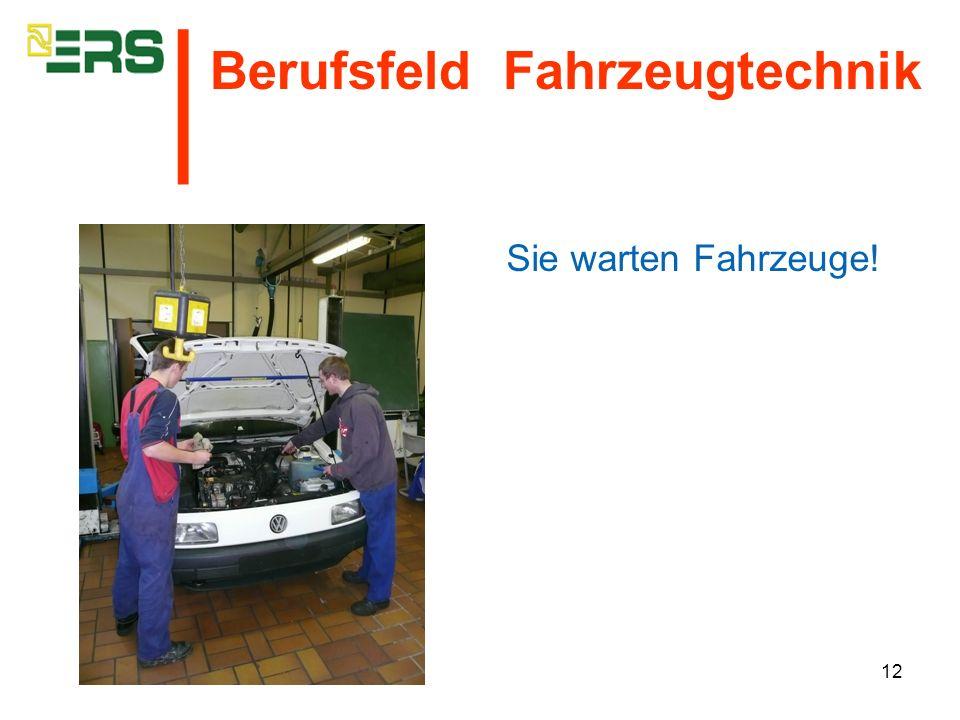 │ Berufsfeld Fahrzeugtechnik Sie warten Fahrzeuge!