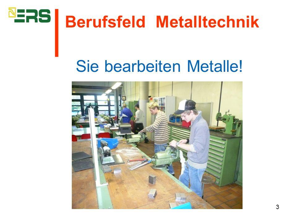 Sie bearbeiten Metalle!