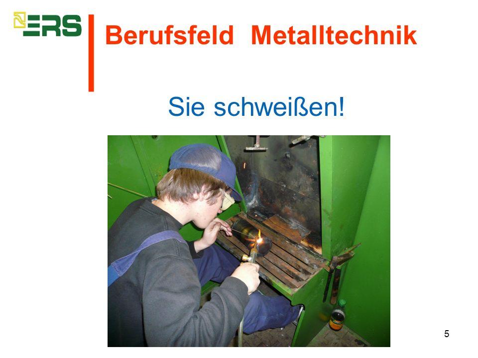 │ Berufsfeld Metalltechnik Sie schweißen!
