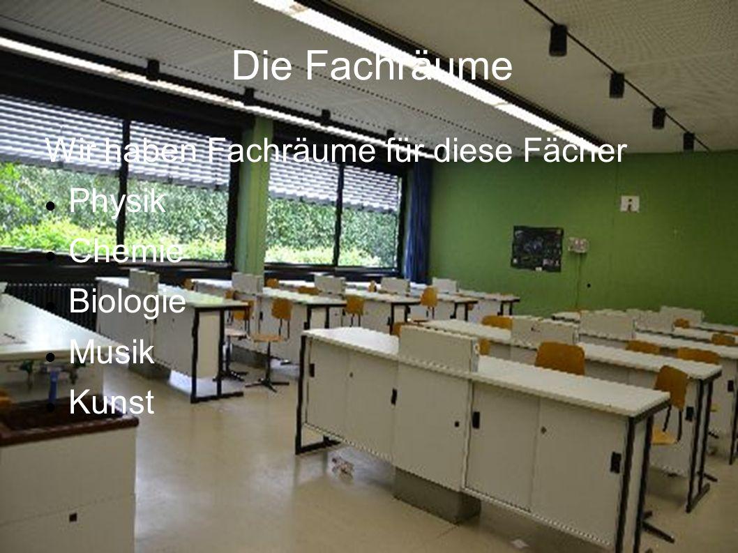 Die Fachräume Wir haben Fachräume für diese Fächer Physik Chemie