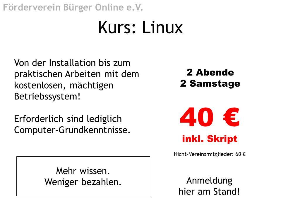 40 € inkl. Skript Kurs: Linux Förderverein Bürger Online e.V.