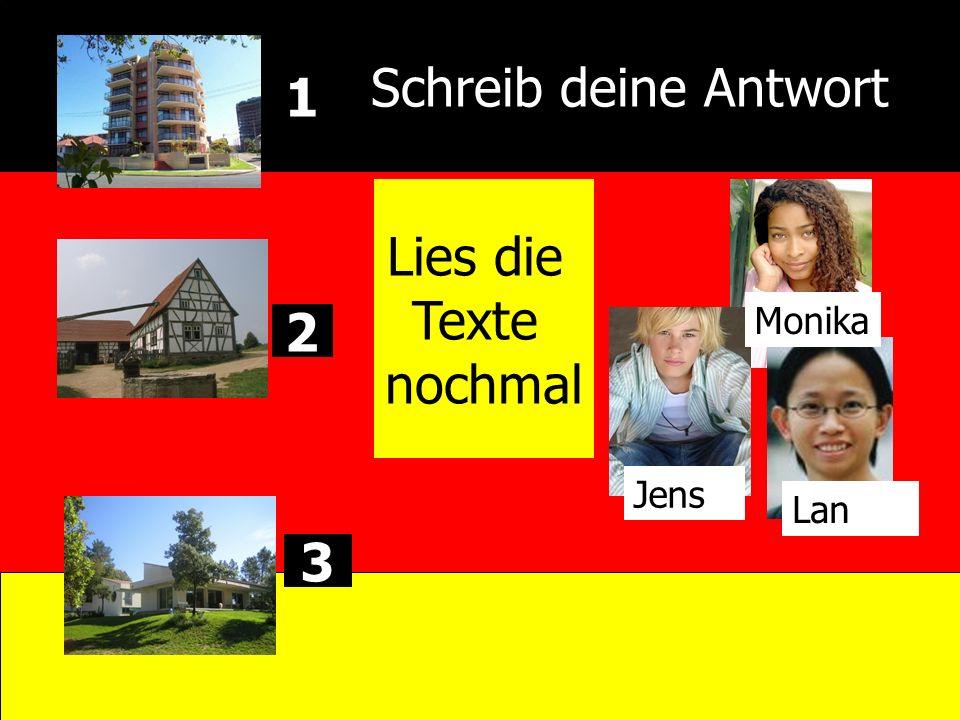 Schreib deine Antwort 1 Lies die Texte nochmal Monika 2 Jens Lan 3