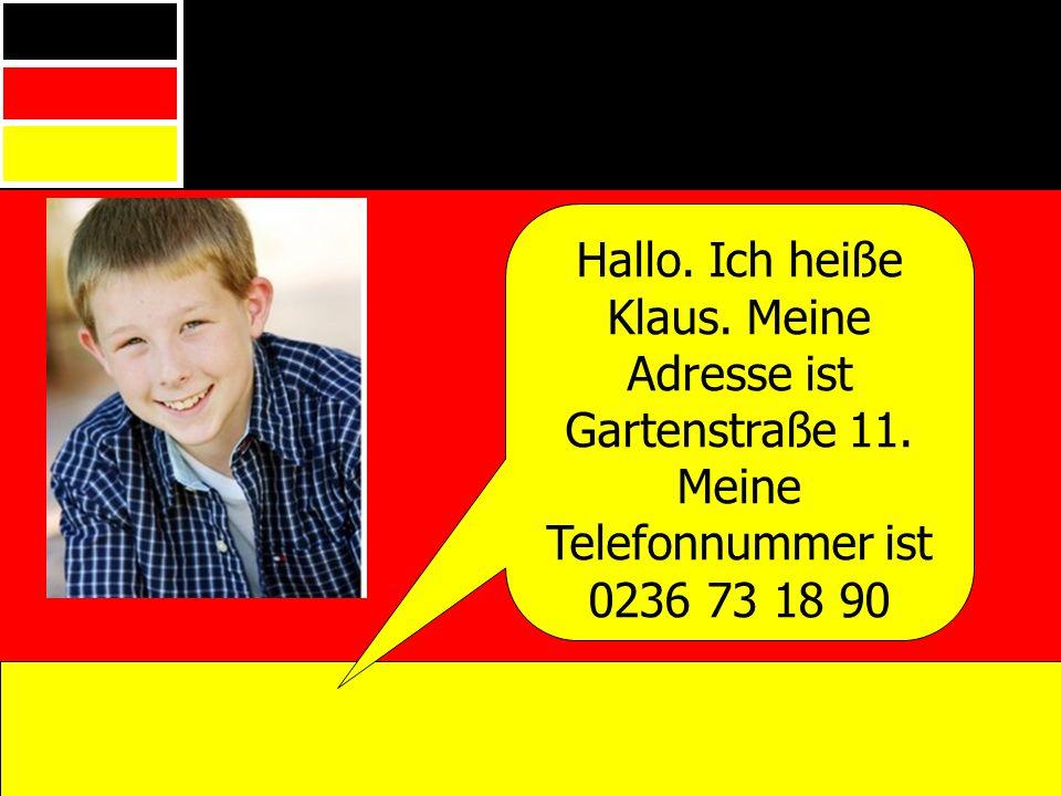 Hallo. Ich heiße Klaus. Meine Adresse ist Gartenstraße 11