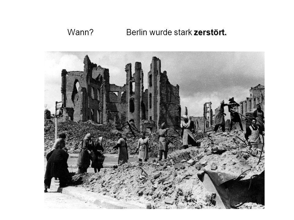 Wann Berlin wurde stark zerstört.