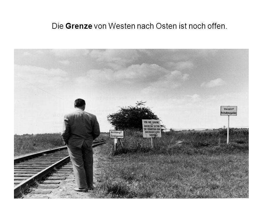 Die Grenze von Westen nach Osten ist noch offen.