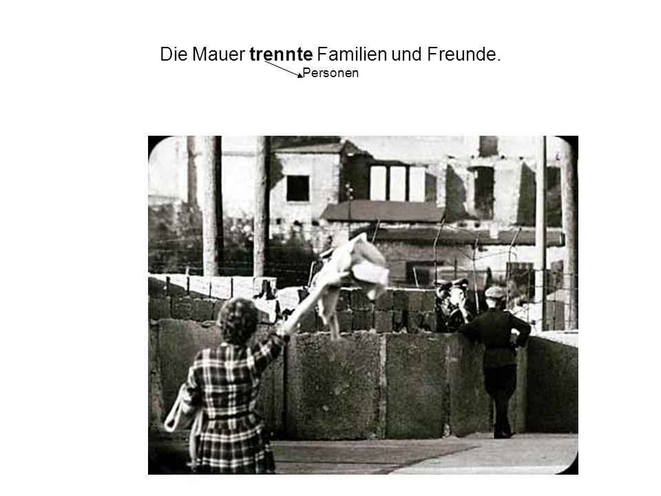 Die Mauer trennte Familien und Freunde. Personen