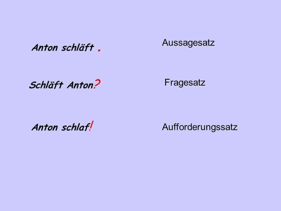 Anton schläft . Aussagesatz Schläft Anton Fragesatz Anton schlaf! Aufforderungssatz
