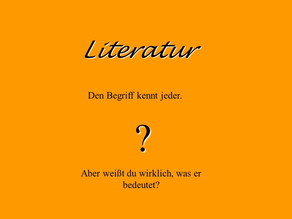 Literatur Den Begriff kennt jeder.