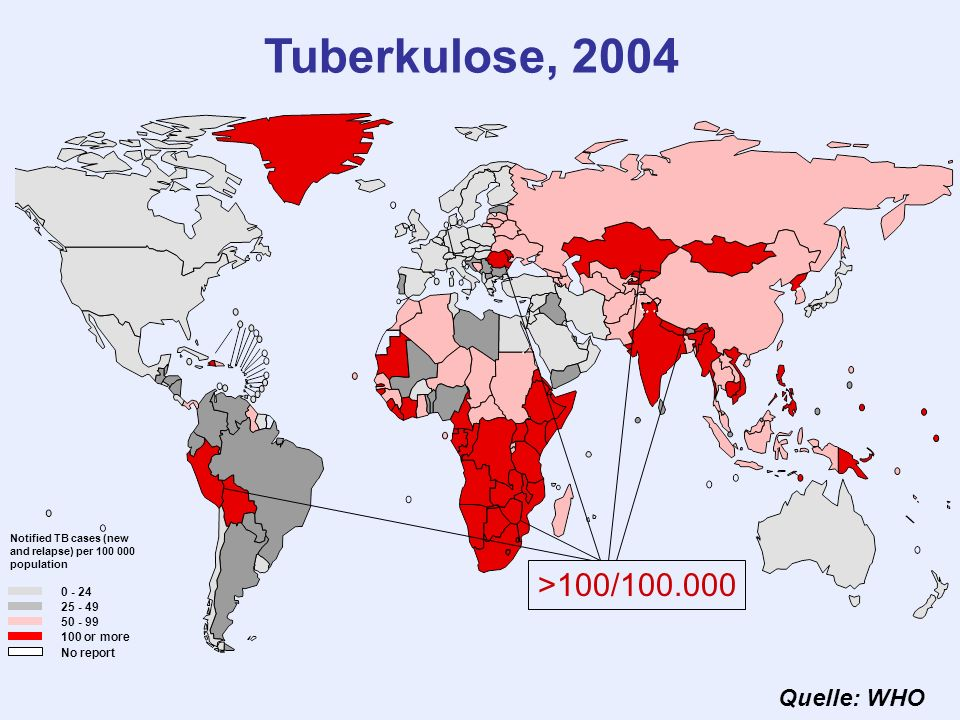 Tuberkulose, 2004 >100/100.000 Quelle: WHO 0 - 24 25 - 49 50 - 99