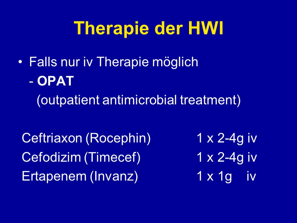 Therapie der HWI Falls nur iv Therapie möglich - OPAT
