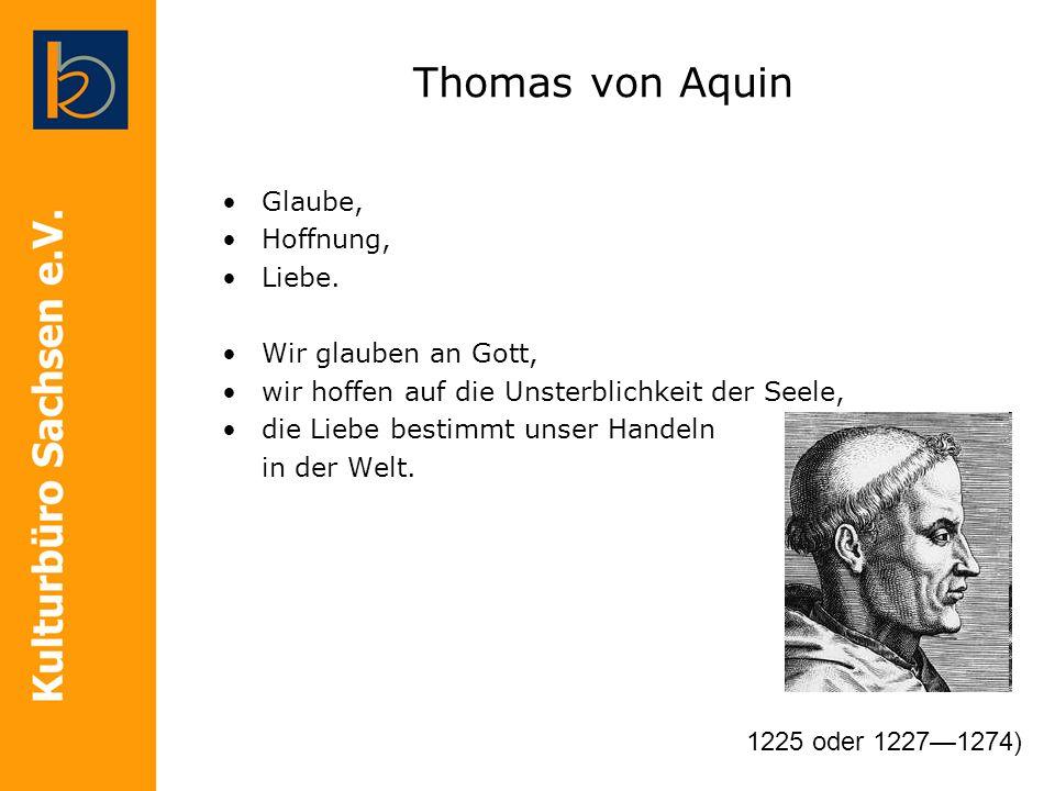 Thomas von Aquin Glaube, Hoffnung, Liebe. Wir glauben an Gott,