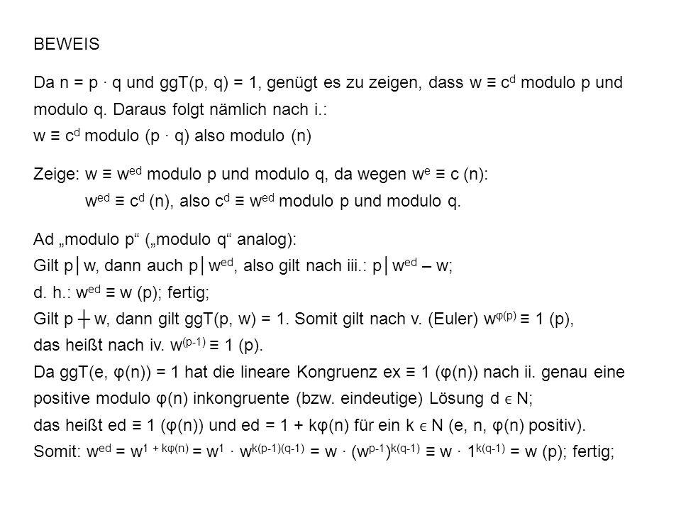 BEWEIS Da n = p ∙ q und ggT(p, q) = 1, genügt es zu zeigen, dass w ≡ cd modulo p und modulo q. Daraus folgt nämlich nach i.: