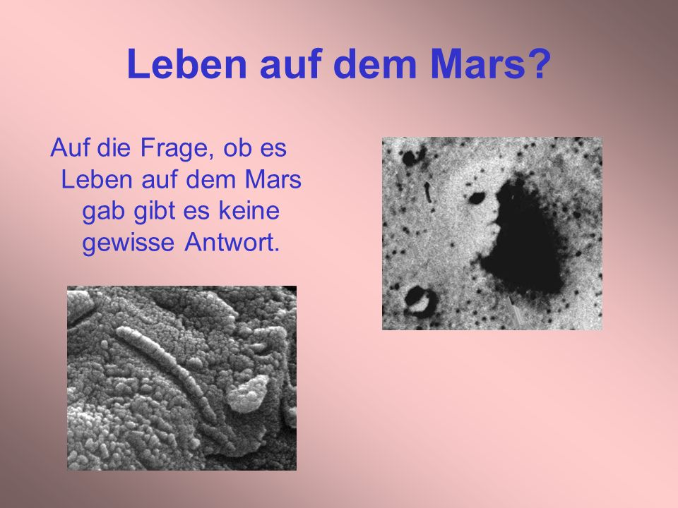 Leben auf dem Mars Auf die Frage, ob es Leben auf dem Mars gab gibt es keine gewisse Antwort.