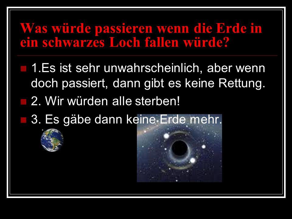 Was würde passieren wenn die Erde in ein schwarzes Loch fallen würde