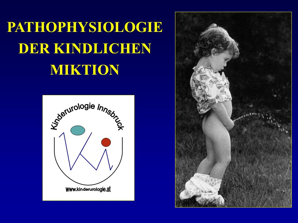 PATHOPHYSIOLOGIE DER KINDLICHEN MIKTION
