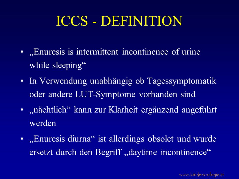 "ICCS - DEFINITION ""Enuresis is intermittent incontinence of urine while sleeping"