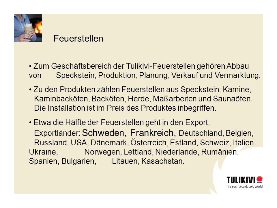 Feuerstellen Zum Geschäftsbereich der Tulikivi-Feuerstellen gehören Abbau von Speckstein, Produktion, Planung, Verkauf und Vermarktung.