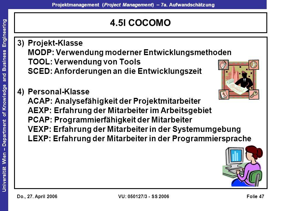 4.5l COCOMO 3) Projekt-Klasse MODP: Verwendung moderner Entwicklungsmethoden TOOL: Verwendung von Tools SCED: Anforderungen an die Entwicklungszeit.