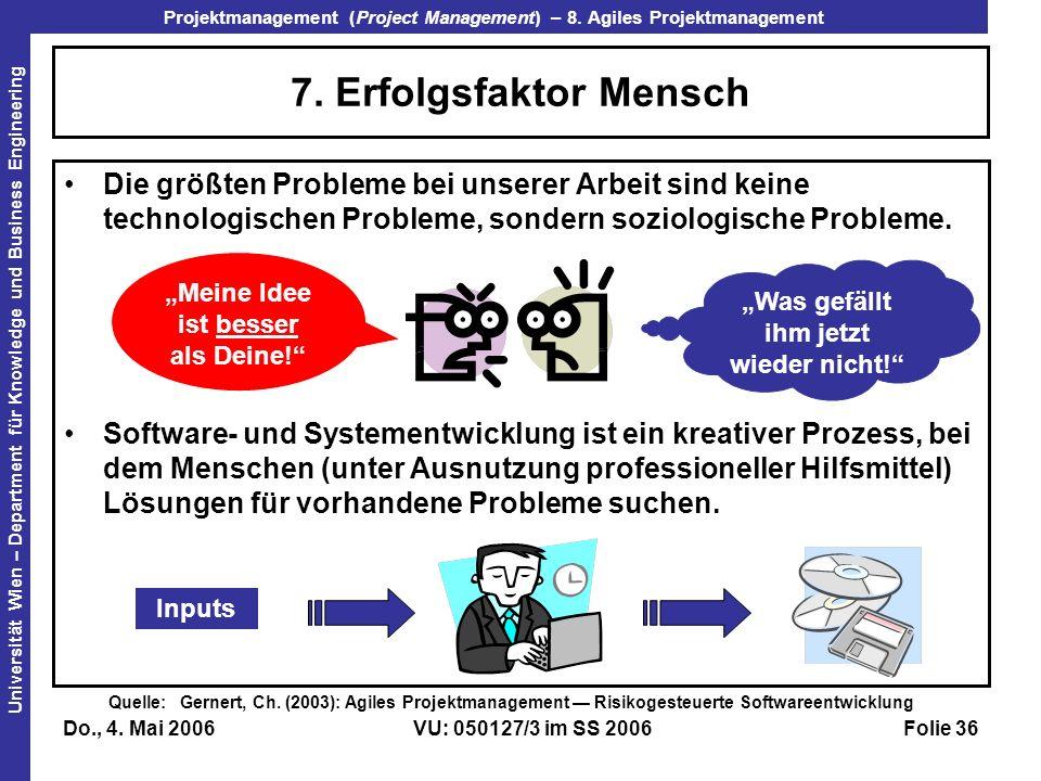 7. Erfolgsfaktor Mensch Die größten Probleme bei unserer Arbeit sind keine technologischen Probleme, sondern soziologische Probleme.
